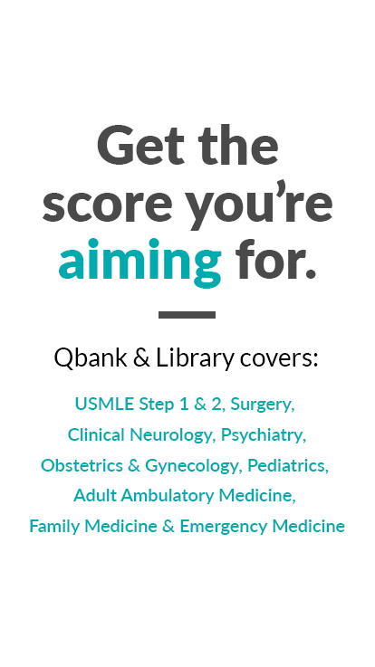 Get the score you're aiming for. Qbank & Library covers: USMLE Step 1 & 2, Surgery, Clinical Neurology, Psychiatry, Obstetrics & Gynecology, Pediatrics, Adult Ambulatory Medicine, Family Medicine & Emergency Medicine